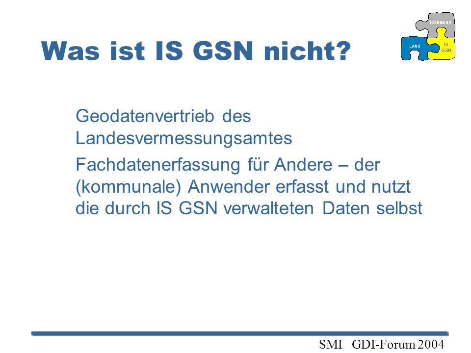 Was ist IS GSN nicht? Geodatenvertrieb des Landesvermessungsamtes Fachdatenerfassung für Andere – der (kommunale) Anwender erfasst und nutzt die durch