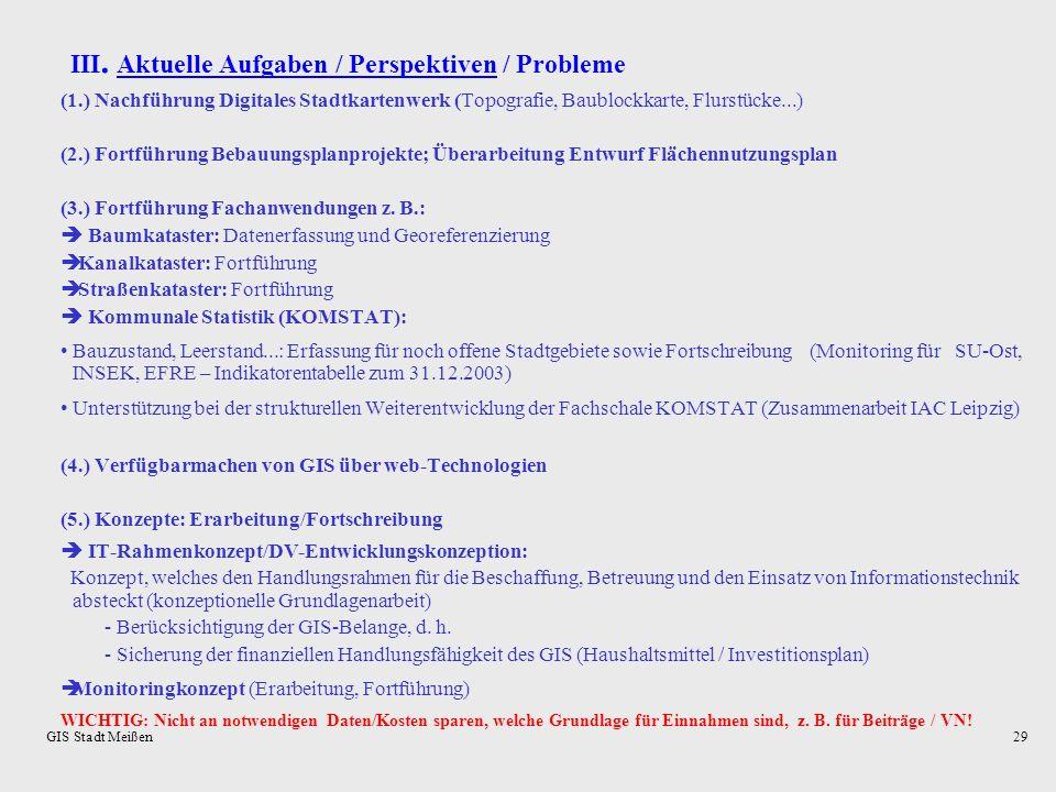 GIS Stadt Meißen28 Monitoring: Monitoringkonzept DatenGliederungstiefe QuelleZielsystemAuswertung als notwendig für/ Forderung aus IST Daten zum Zeitp