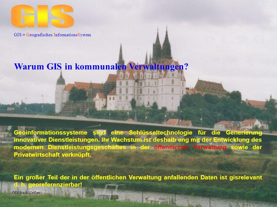 GIS Stadt Meißen3 GIS = Geografisches InformationsSystem Warum GIS in kommunalen Verwaltungen.