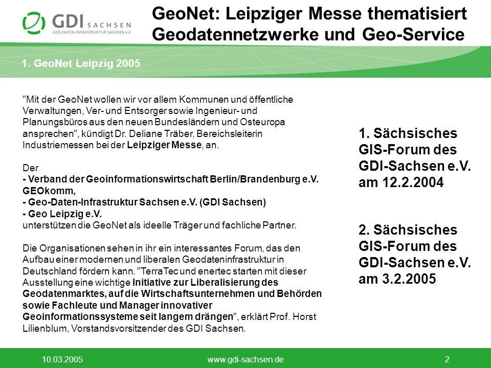 1. GeoNet Leipzig 2005 10.03.2005www.gdi-sachsen.de2 GeoNet: Leipziger Messe thematisiert Geodatennetzwerke und Geo-Service
