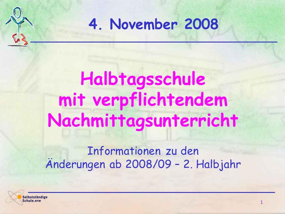 1 4. November 2008 Halbtagsschule mit verpflichtendem Nachmittagsunterricht Informationen zu den Änderungen ab 2008/09 – 2. Halbjahr