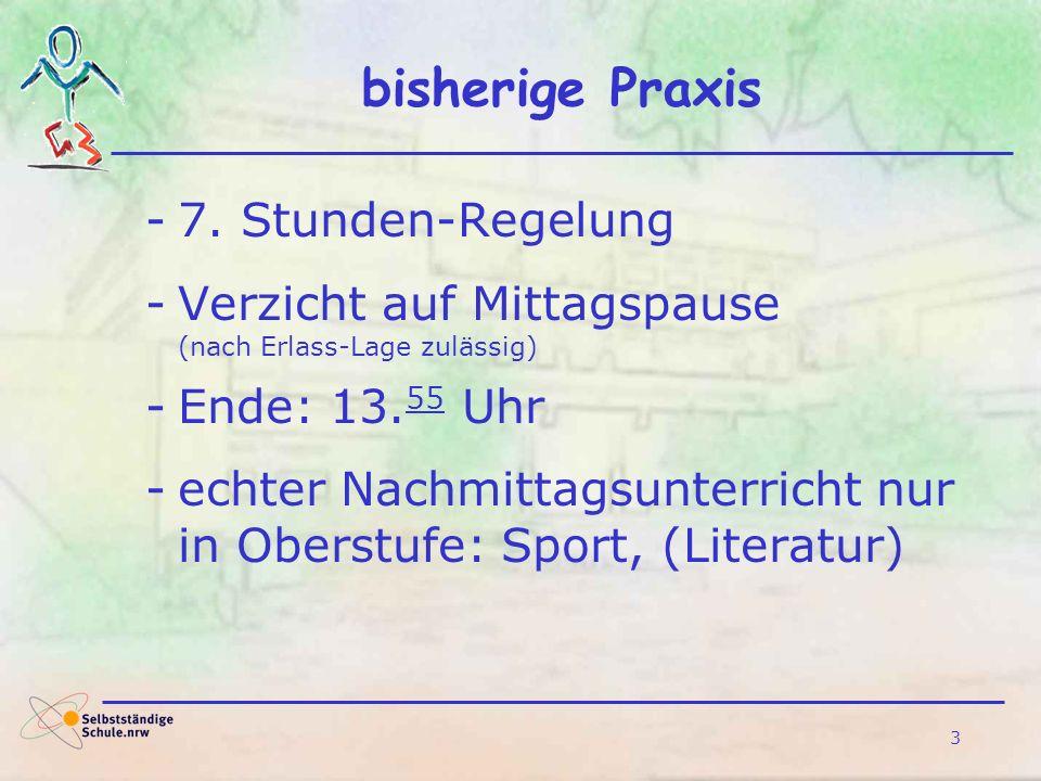 3 bisherige Praxis -7. Stunden-Regelung -Verzicht auf Mittagspause (nach Erlass-Lage zulässig) -Ende: 13. 55 Uhr -echter Nachmittagsunterricht nur in