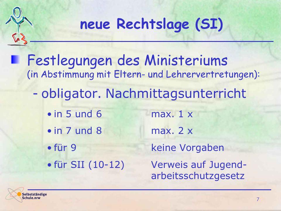 7 neue Rechtslage (SI) Festlegungen des Ministeriums (in Abstimmung mit Eltern- und Lehrervertretungen): -obligator. Nachmittagsunterricht in 5 und 6