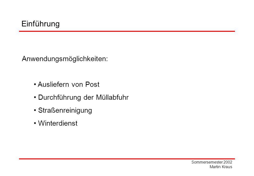 Sommersemester 2002 Martin Kraus Einführung Anwendungsmöglichkeiten: Ausliefern von Post Durchführung der Müllabfuhr Straßenreinigung Winterdienst