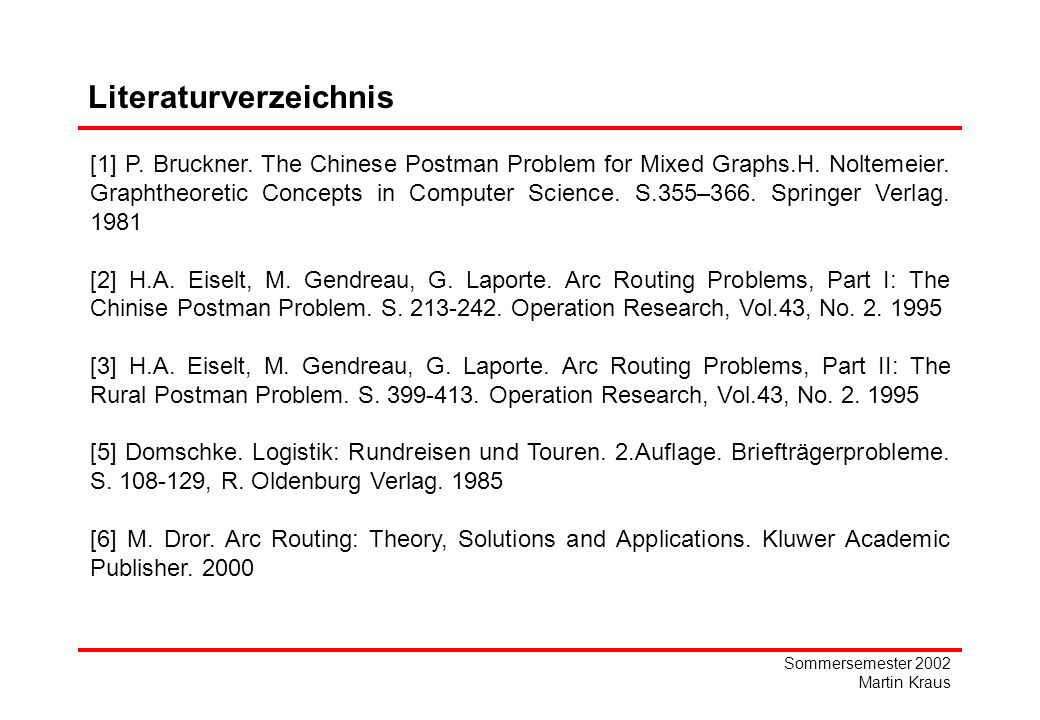 Sommersemester 2002 Martin Kraus Literaturverzeichnis [1] P. Bruckner. The Chinese Postman Problem for Mixed Graphs.H. Noltemeier. Graphtheoretic Conc