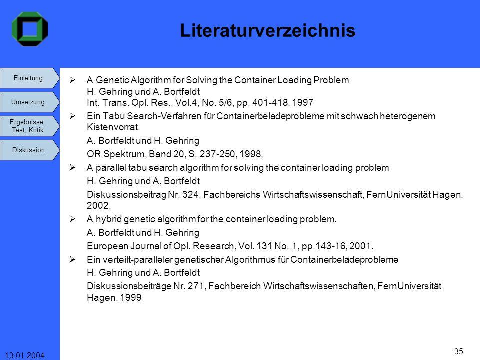 Einleitung Umsetzung Ergebnisse, Test, Kritik Diskussion 13.01.2004 35 Literaturverzeichnis A Genetic Algorithm for Solving the Container Loading Prob