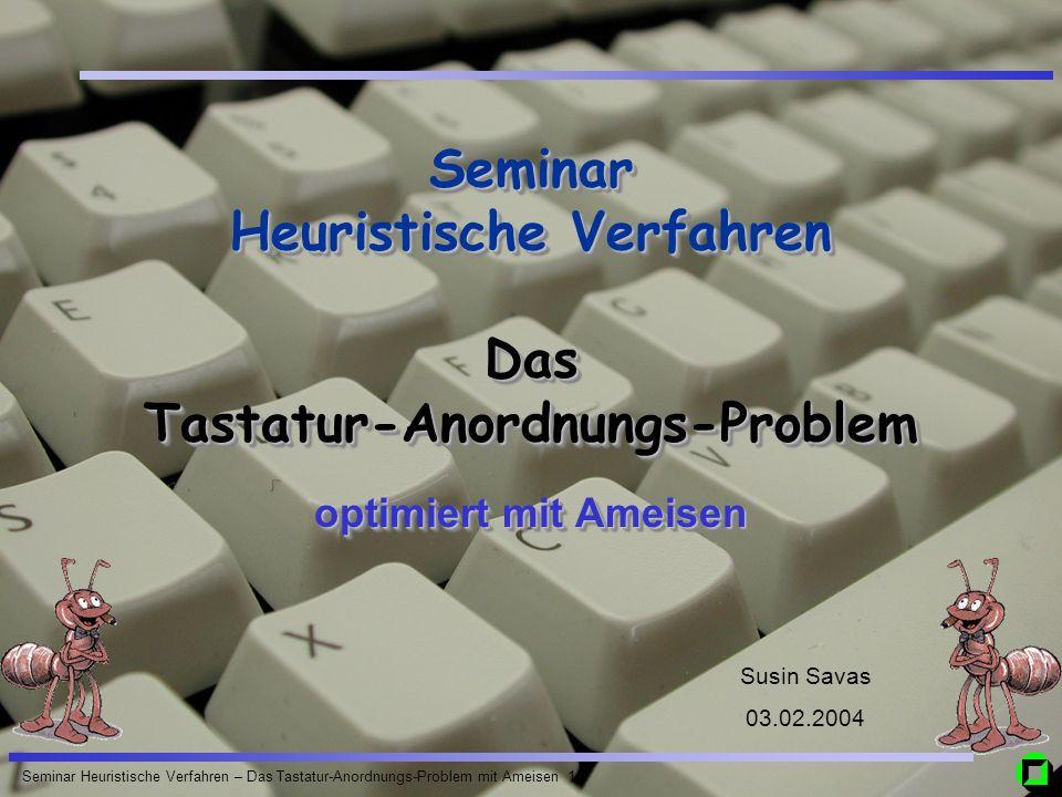 Seminar Heuristische Verfahren – Das Tastatur-Anordnungs-Problem mit Ameisen 1 optimiert mit Ameisen Seminar Heuristische Verfahren Das Tastatur-Anord