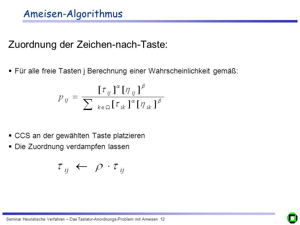 Seminar Heuristische Verfahren – Das Tastatur-Anordnungs-Problem mit Ameisen 12 Ameisen-Algorithmus Zuordnung der Zeichen-nach-Taste: Für alle freie T