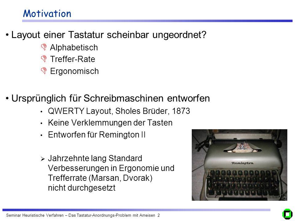 Seminar Heuristische Verfahren – Das Tastatur-Anordnungs-Problem mit Ameisen 2 Motivation Layout einer Tastatur scheinbar ungeordnet? Alphabetisch Tre