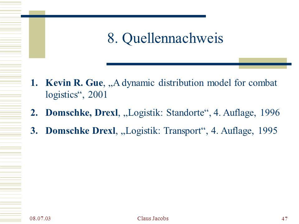 47 08.07.03 Claus Jacobs 8. Quellennachweis 1.Kevin R. Gue, A dynamic distribution model for combat logistics, 2001 2.Domschke, Drexl, Logistik: Stand