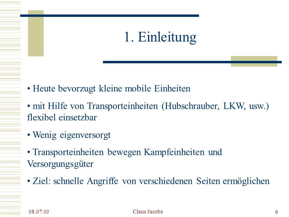 6 08.07.03 Claus Jacobs 1. Einleitung Heute bevorzugt kleine mobile Einheiten mit Hilfe von Transporteinheiten (Hubschrauber, LKW, usw.) flexibel eins