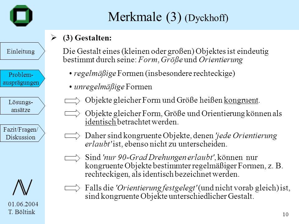 01.06.2004 T. Böltink Einleitung Problem- ausprägungen Lösungs- ansätze Fazit/Fragen/ Diskussion 10 (3) Gestalten: Die Gestalt eines (kleinen oder gro