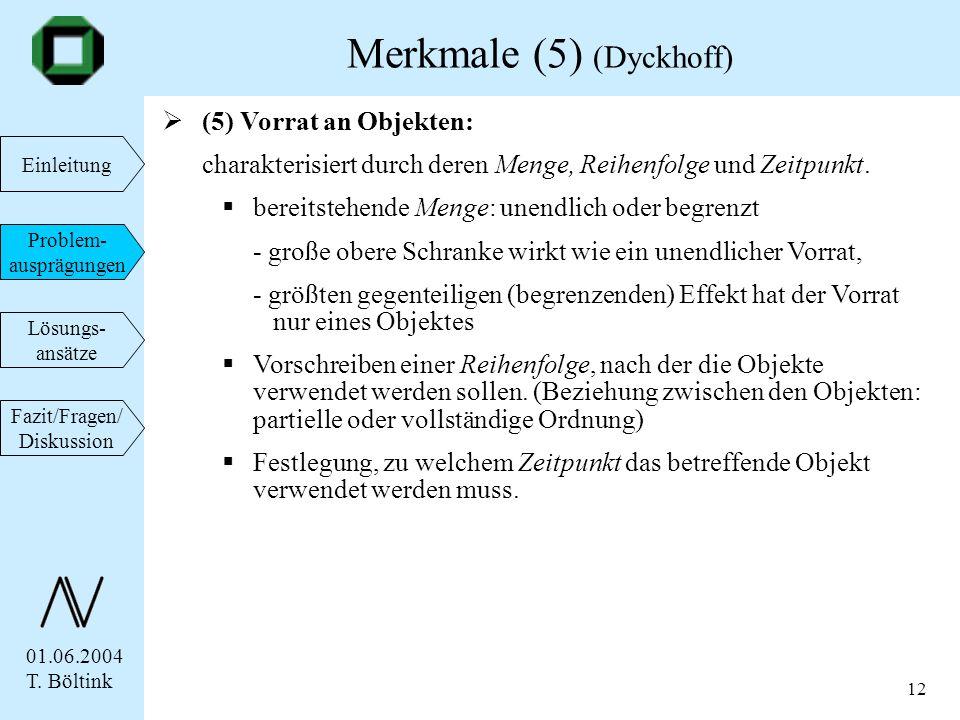01.06.2004 T. Böltink Einleitung Problem- ausprägungen Lösungs- ansätze Fazit/Fragen/ Diskussion 12 (5) Vorrat an Objekten: charakterisiert durch dere