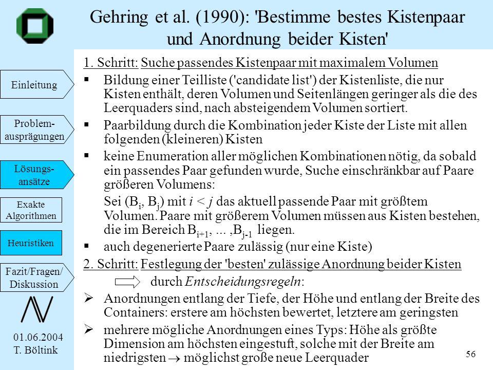 01.06.2004 T. Böltink Einleitung Problem- ausprägungen Lösungs- ansätze Fazit/Fragen/ Diskussion 56 1. Schritt: Suche passendes Kistenpaar mit maximal