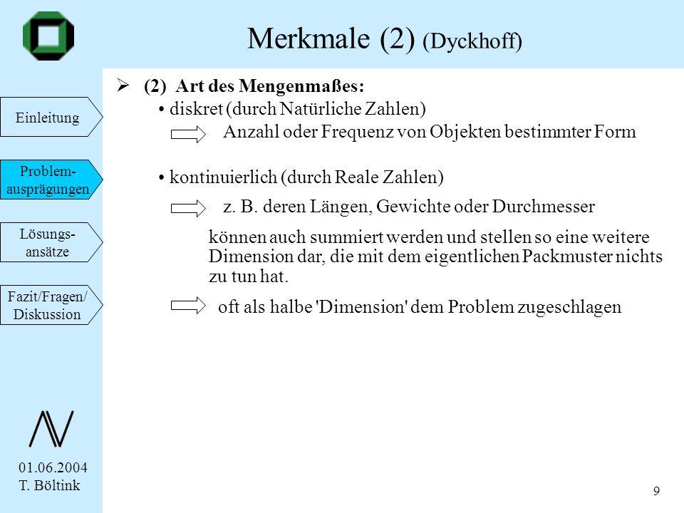 01.06.2004 T. Böltink Einleitung Problem- ausprägungen Lösungs- ansätze Fazit/Fragen/ Diskussion 9 (2) Art des Mengenmaßes: diskret (durch Natürliche