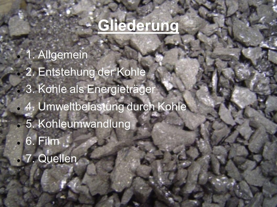 Gliederung 1. Allgemein 2. Entstehung der Kohle 3. Kohle als Energieträger 4. Umweltbelastung durch Kohle 5. Kohleumwandlung 6. Film 7. Quellen