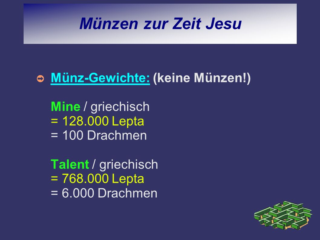 Münzen zur Zeit Jesu Münz-Gewichte: (keine Münzen!) Mine / griechisch = 128.000 Lepta = 100 Drachmen Talent / griechisch = 768.000 Lepta = 6.000 Drach