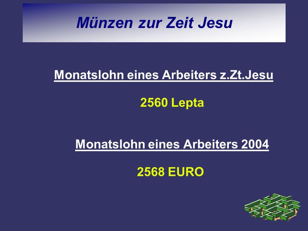 Münzen zur Zeit Jesu Monatslohn eines Arbeiters z.Zt.Jesu 2560 Lepta Monatslohn eines Arbeiters 2004 2568 EURO