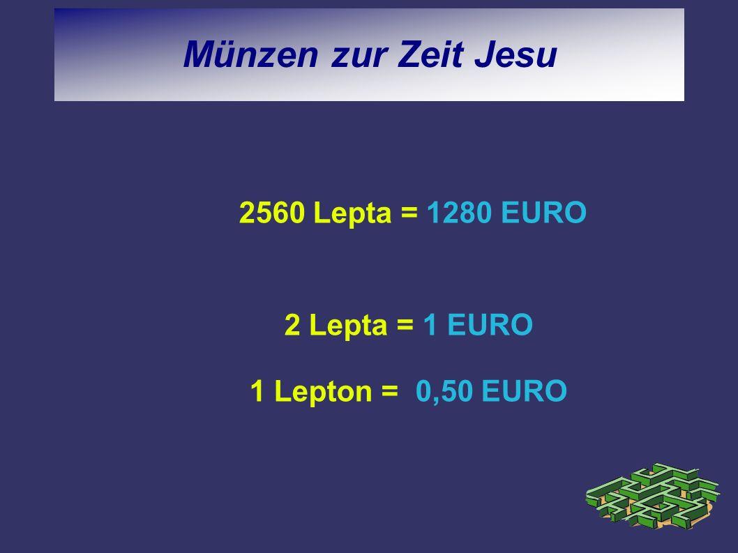 Münzen zur Zeit Jesu 2560 Lepta = 1280 EURO 2 Lepta = 1 EURO 1 Lepton = 0,50 EURO