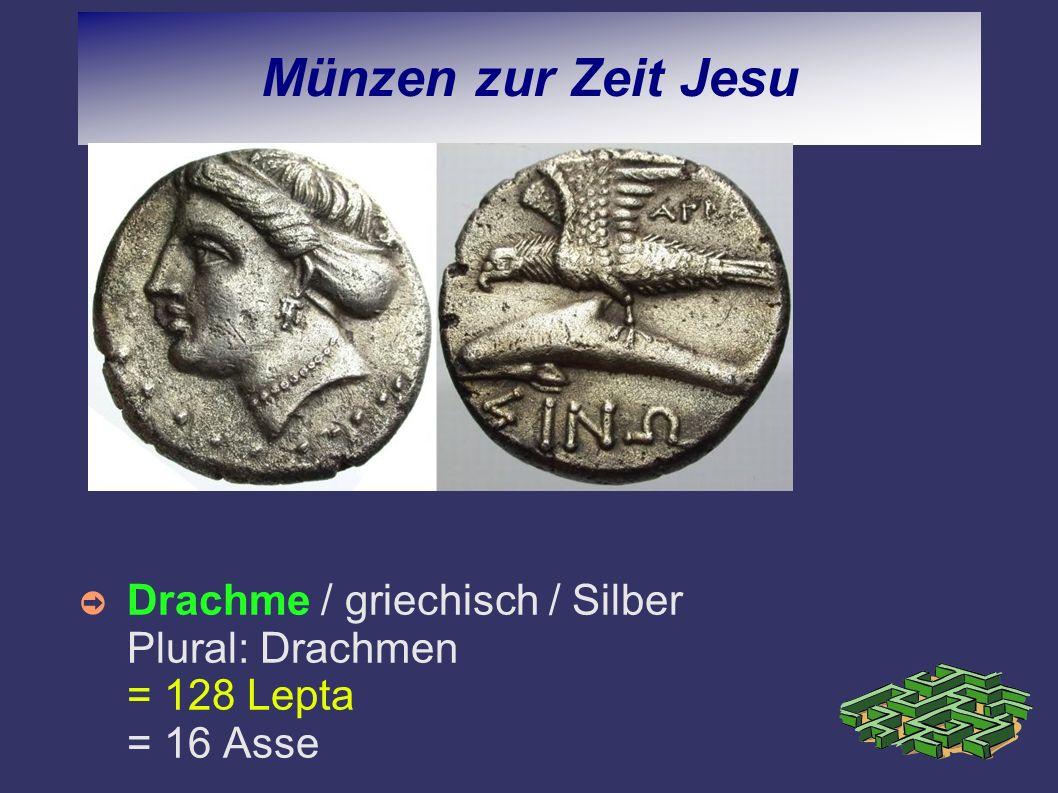 Münzen zur Zeit Jesu Drachme / griechisch / Silber Plural: Drachmen = 128 Lepta = 16 Asse