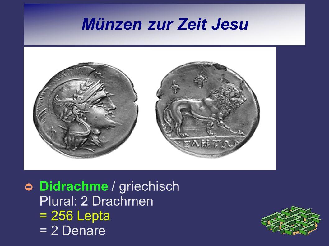 Münzen zur Zeit Jesu Didrachme / griechisch Plural: 2 Drachmen = 256 Lepta = 2 Denare