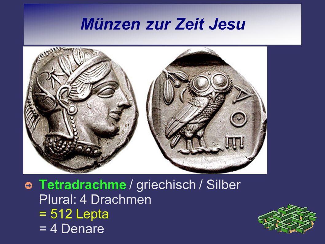 Münzen zur Zeit Jesu Tetradrachme / griechisch / Silber Plural: 4 Drachmen = 512 Lepta = 4 Denare