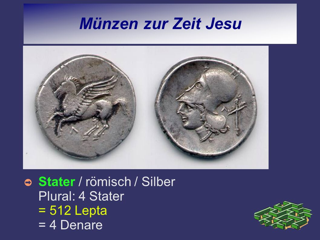 Münzen zur Zeit Jesu 1.Opfer der Witwe Luk.21,1-4 (1 Euro) 2.Tempelsteuer Matth.