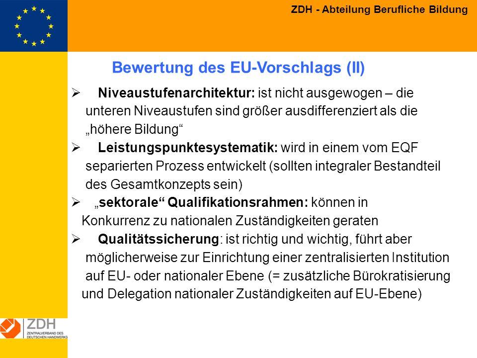 ZDH - Abteilung Berufliche Bildung Bewertung des EU-Vorschlags (II) Niveaustufenarchitektur: ist nicht ausgewogen – die unteren Niveaustufen sind größ