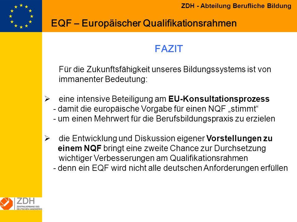 ZDH - Abteilung Berufliche Bildung FAZIT Für die Zukunftsfähigkeit unseres Bildungssystems ist von immanenter Bedeutung: eine intensive Beteiligung am