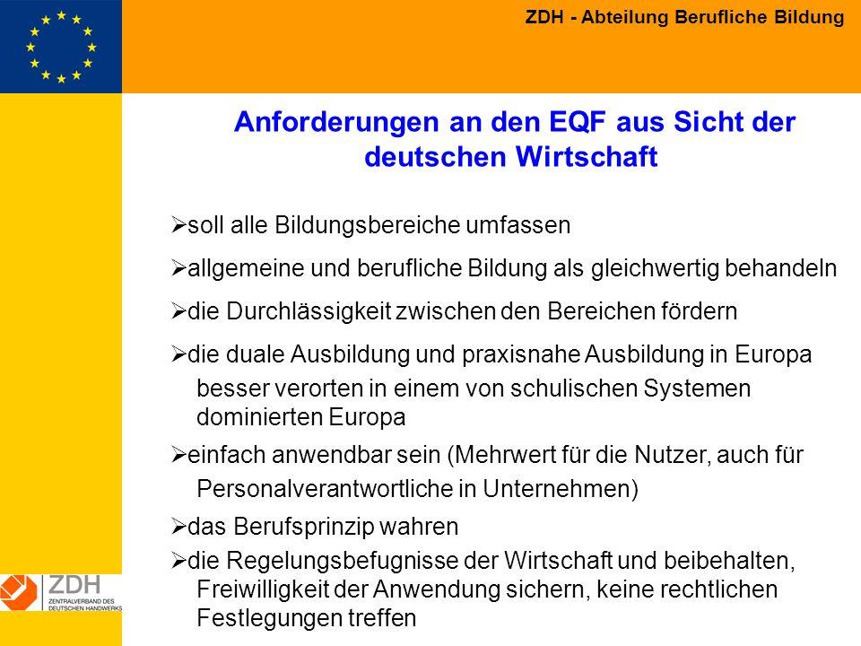 ZDH - Abteilung Berufliche Bildung Anforderungen an den EQF aus Sicht der deutschen Wirtschaft soll alle Bildungsbereiche umfassen allgemeine und beru