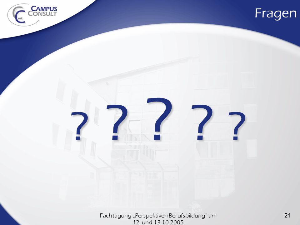Fachtagung Perspektiven Berufsbildung am 12. und 13.10.2005 21 Fragen ? ? ? ? ?