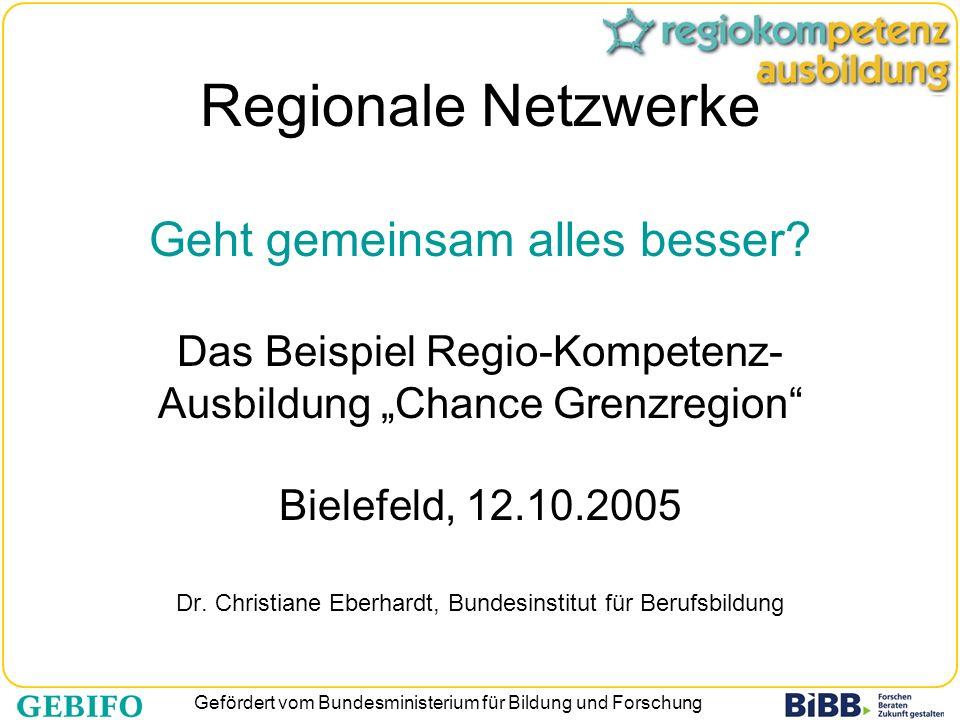 Gefördert vom Bundesministerium für Bildung und Forschung Regionale Netzwerke Geht gemeinsam alles besser? Das Beispiel Regio-Kompetenz- Ausbildung Ch