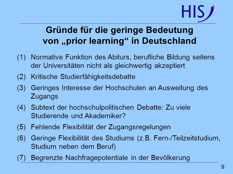 10 Erfahrungen (1)Hoher Studienerfolg (2)Gründe unter anderem: -Kumulativer Qualifikationserwerb -hohes Weiterbildungsengagement -ausgeprägte Studienmotivation -Selbstbezug der Studienmotivation, Scheitern als biographisches Risiko -studienerfolgsfördernde Schlüsselkompetenzen (3)Begrenzte Nachfragepotentiale, keine Überfüllungsbedrohung (4)Problematische Einschlägigkeitsforderung (5)Deutschland im internationalen Vergleich (non-traditional students) kein Vorreiter