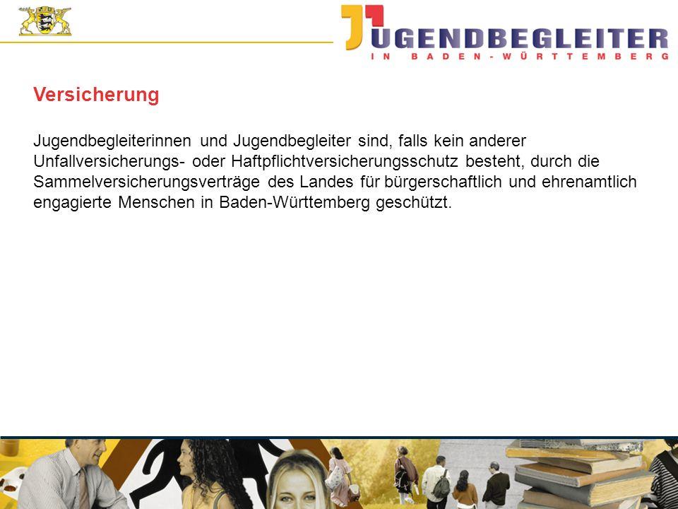 © Jugendstiftung Baden-Württemberg Wolfgang Antes Versicherung Jugendbegleiterinnen und Jugendbegleiter sind, falls kein anderer Unfallversicherungs- oder Haftpflichtversicherungsschutz besteht, durch die Sammelversicherungsverträge des Landes für bürgerschaftlich und ehrenamtlich engagierte Menschen in Baden-Württemberg geschützt.