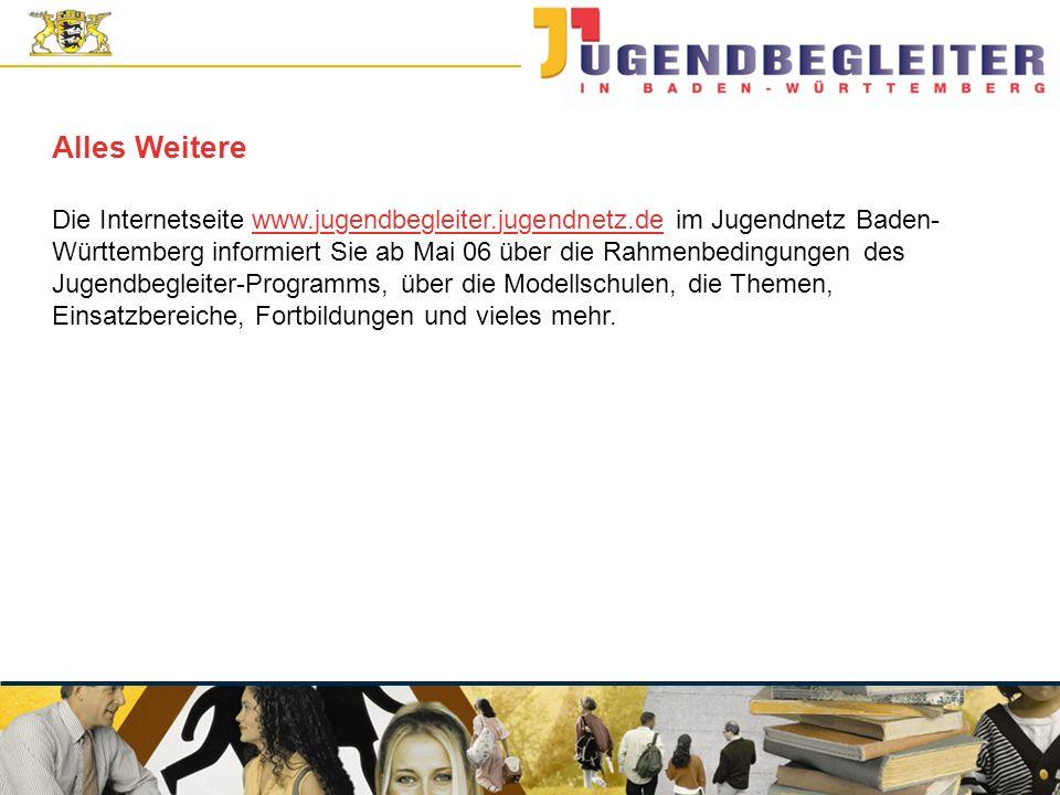 © Jugendstiftung Baden-Württemberg Wolfgang Antes Alles Weitere Die Internetseite www.jugendbegleiter.jugendnetz.de im Jugendnetz Baden- Württemberg informiert Sie ab Mai 06 über die Rahmenbedingungen des Jugendbegleiter-Programms, über die Modellschulen, die Themen, Einsatzbereiche, Fortbildungen und vieles mehr.