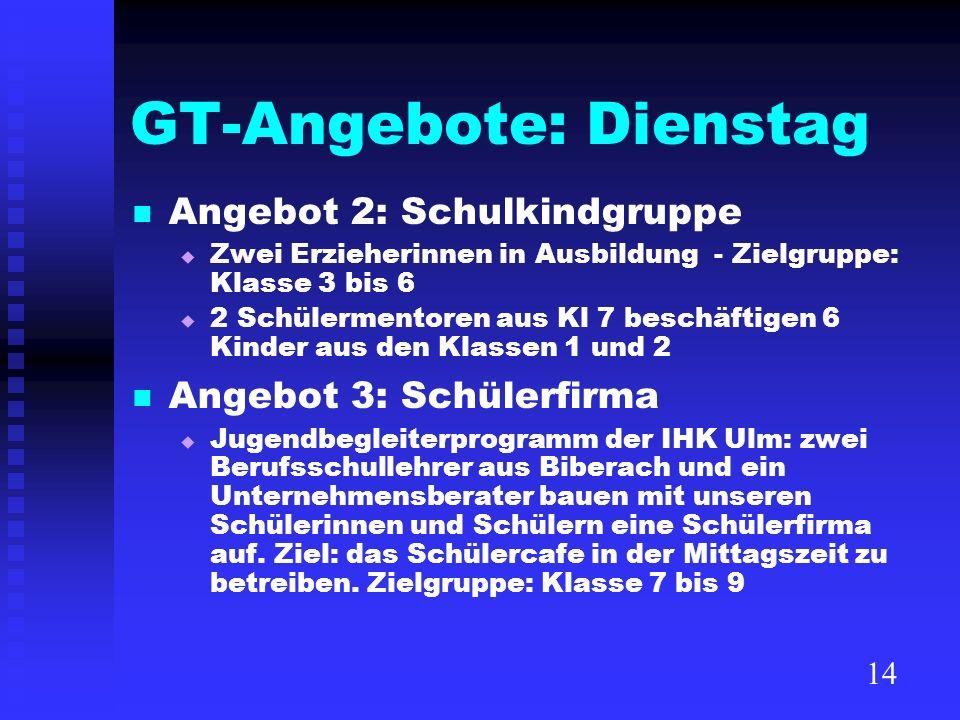GT-Angebote: Dienstag Angebot 2: Schulkindgruppe Zwei Erzieherinnen in Ausbildung - Zielgruppe: Klasse 3 bis 6 2 Schülermentoren aus Kl 7 beschäftigen