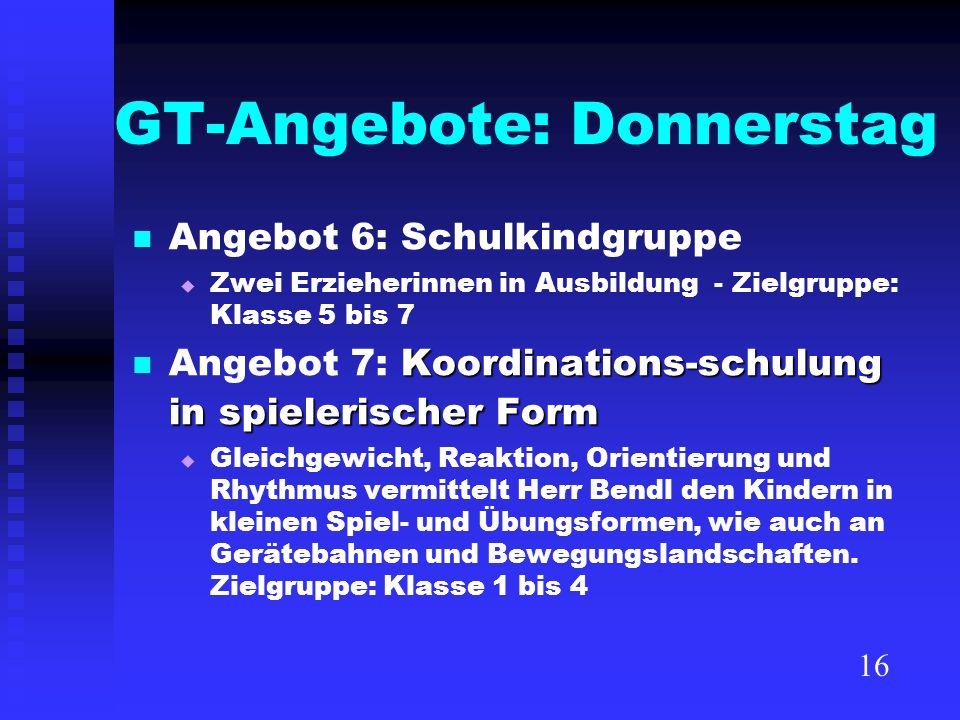 GT-Angebote: Donnerstag Angebot 6: Schulkindgruppe Zwei Erzieherinnen in Ausbildung - Zielgruppe: Klasse 5 bis 7 Koordinations-schulung in spielerisch