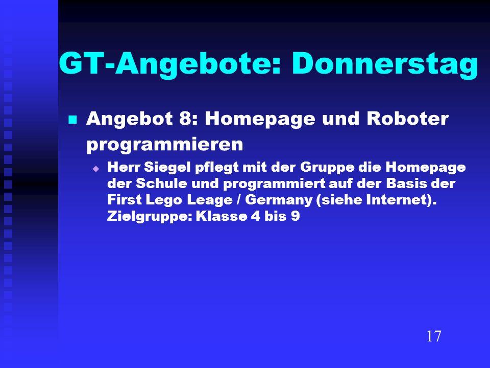 GT-Angebote: Donnerstag Angebot 8: Homepage und Roboter programmieren Herr Siegel pflegt mit der Gruppe die Homepage der Schule und programmiert auf d