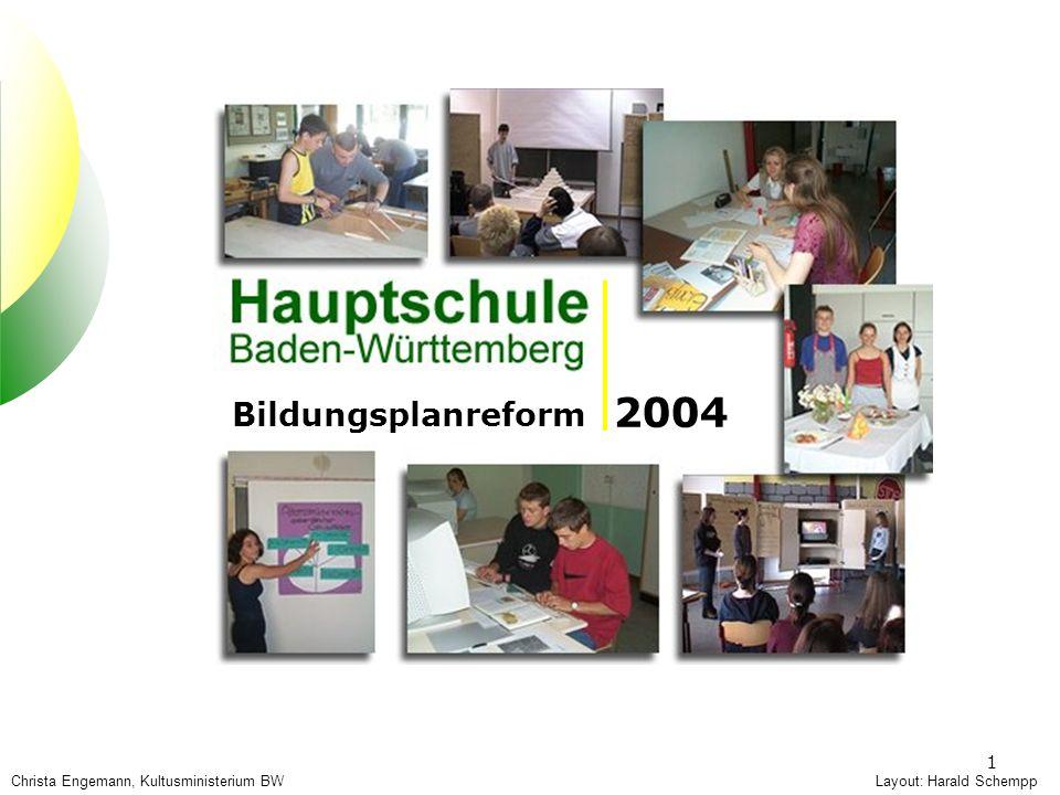 1 Layout: Harald Schempp Bildungsplanreform 2004 Christa Engemann, Kultusministerium BW