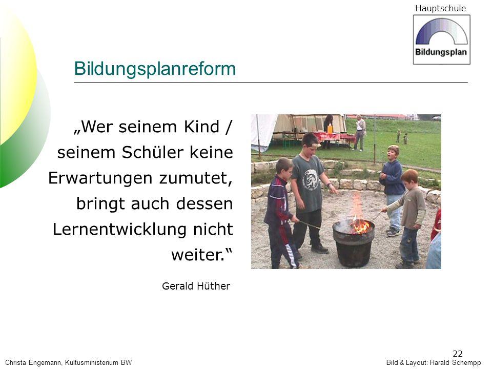 Hauptschule 22 Bildungsplanreform Wer seinem Kind / seinem Schüler keine Erwartungen zumutet, bringt auch dessen Lernentwicklung nicht weiter. Gerald