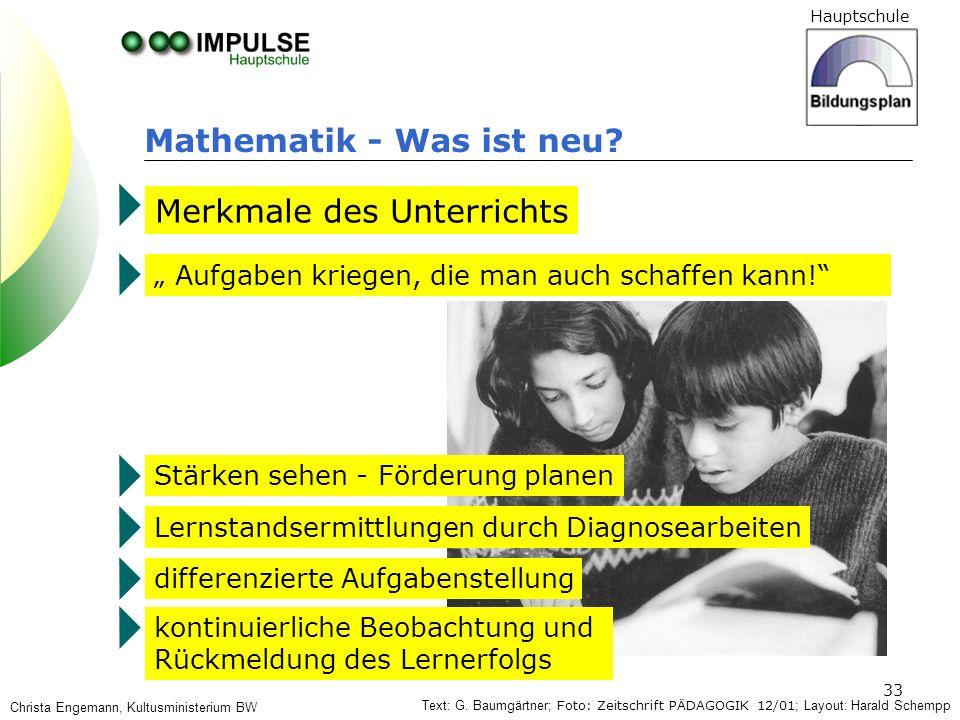 Hauptschule 33 Mathematik - Was ist neu? Merkmale des Unterrichts Aufgaben kriegen, die man auch schaffen kann! Stärken sehen - Förderung planen Lerns