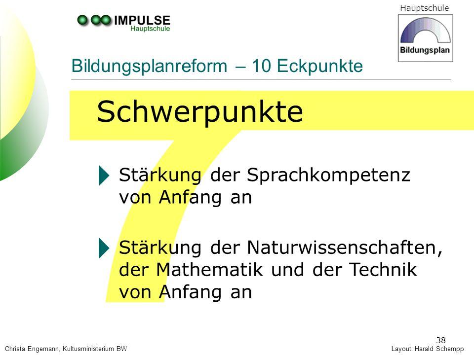 Hauptschule 38 7 Stärkung der Sprachkompetenz von Anfang an Layout: Harald Schempp Bildungsplanreform – 10 Eckpunkte Stärkung der Naturwissenschaften,