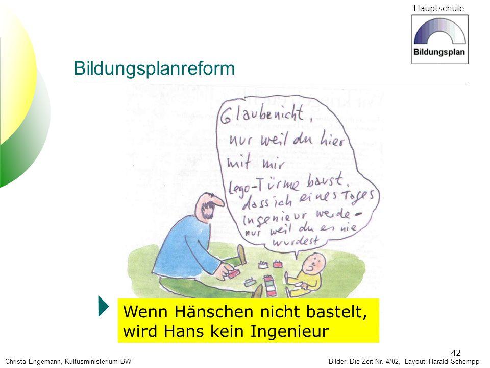 Hauptschule 42 Bilder: Die Zeit Nr. 4/02, Layout: Harald Schempp Wenn Hänschen nicht bastelt, wird Hans kein Ingenieur Christa Engemann, Kultusministe
