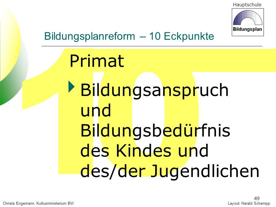 Hauptschule 49 1 Layout: Harald Schempp Bildungsplanreform – 10 Eckpunkte 0 Bildungsanspruch und Bildungsbedürfnis des Kindes und des/der Jugendlichen