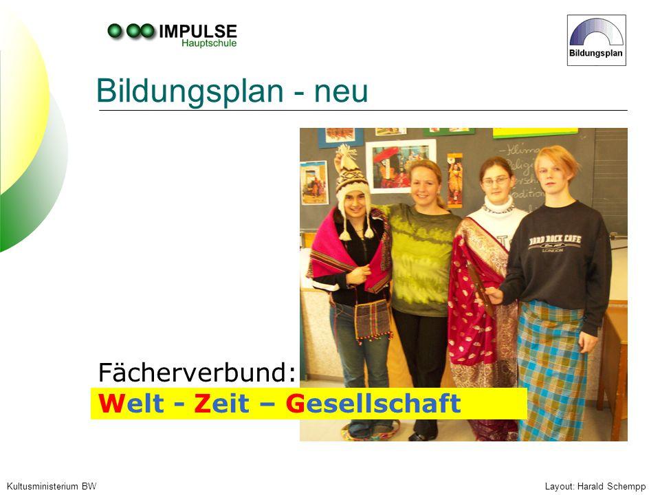 Layout: Harald SchemppKultusministerium BW Bildungsplan - neu Fächerverbund: Welt - Zeit – Gesellschaft