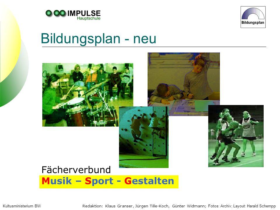 Redaktion: Klaus Granser, Jürgen Tille-Koch, Günter Widmann; Fotos: Archiv; Layout: Harald Schempp Kultusministerium BW Bildungsplan - neu Fächerverbu