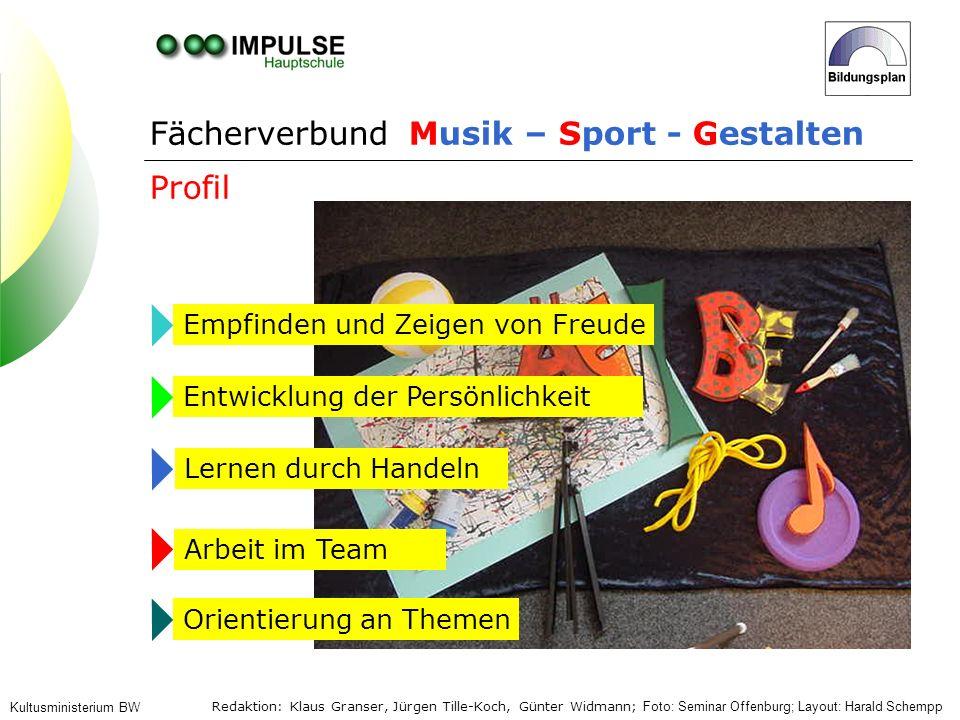 Kultusministerium BW Empfinden und Zeigen von Freude Orientierung an Themen Entwicklung der Persönlichkeit Profil Fächerverbund Musik – Sport - Gestal