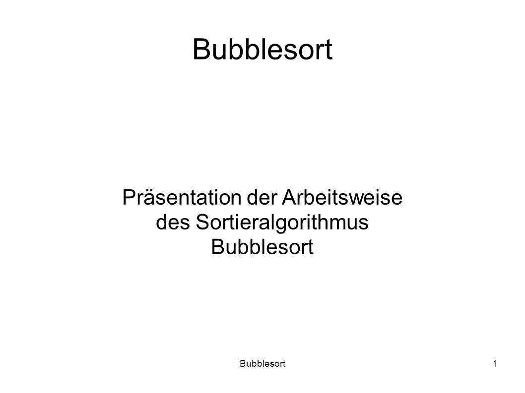 Bubblesort1 Präsentation der Arbeitsweise des Sortieralgorithmus Bubblesort