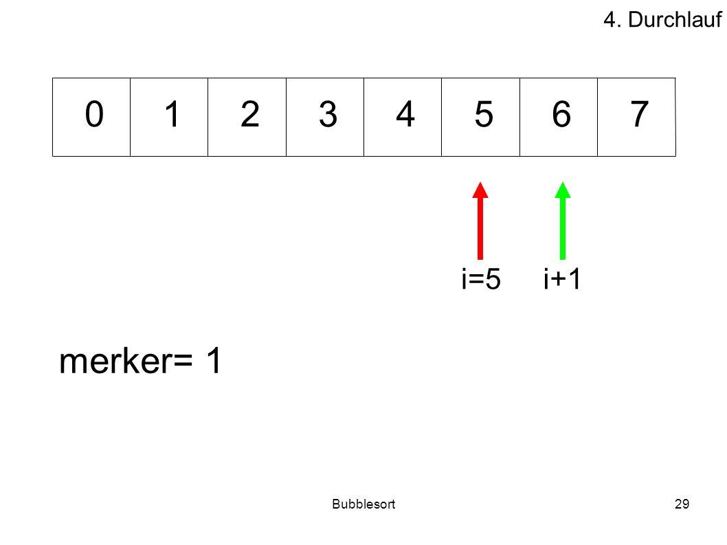 Bubblesort29 53176 240 merker= 1 i=5i+1 4. Durchlauf