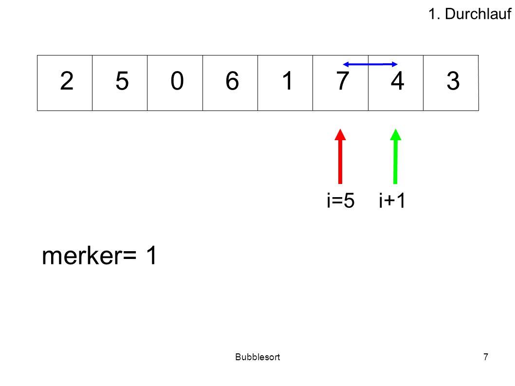 Bubblesort7 76534 012 merker= 1 i=5 i+1 1. Durchlauf